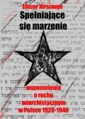 Eliezer Hirszauge – Spełniające się marzenie. Wspomnienia o ruchu anarchistycznym w Polsce 1928 – 1946