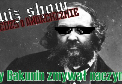 """16 października Poznań – I Quiz show z wiedzy o anarchizmie – """"Czy Bakunin zmywał naczynia?"""""""